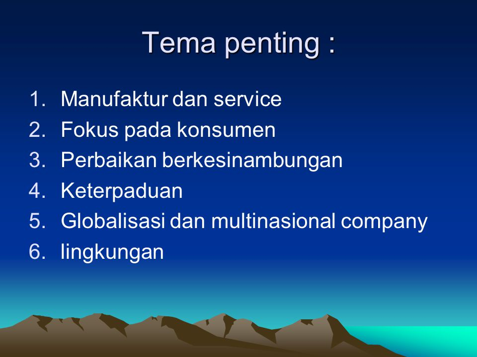 Tema penting : Manufaktur dan service Fokus pada konsumen