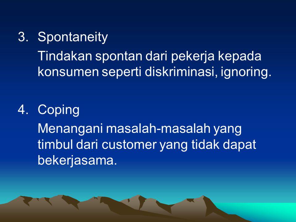 Spontaneity Tindakan spontan dari pekerja kepada konsumen seperti diskriminasi, ignoring. Coping.