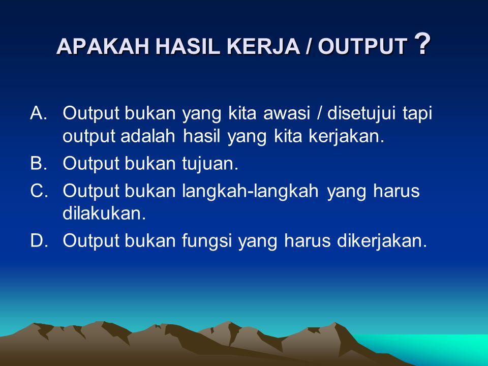 APAKAH HASIL KERJA / OUTPUT