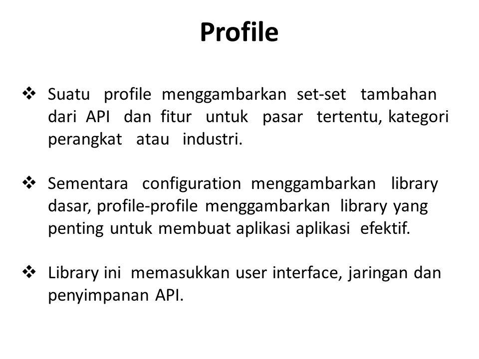 Profile Suatu profile menggambarkan set-set tambahan dari API dan fitur untuk pasar tertentu, kategori perangkat atau industri.