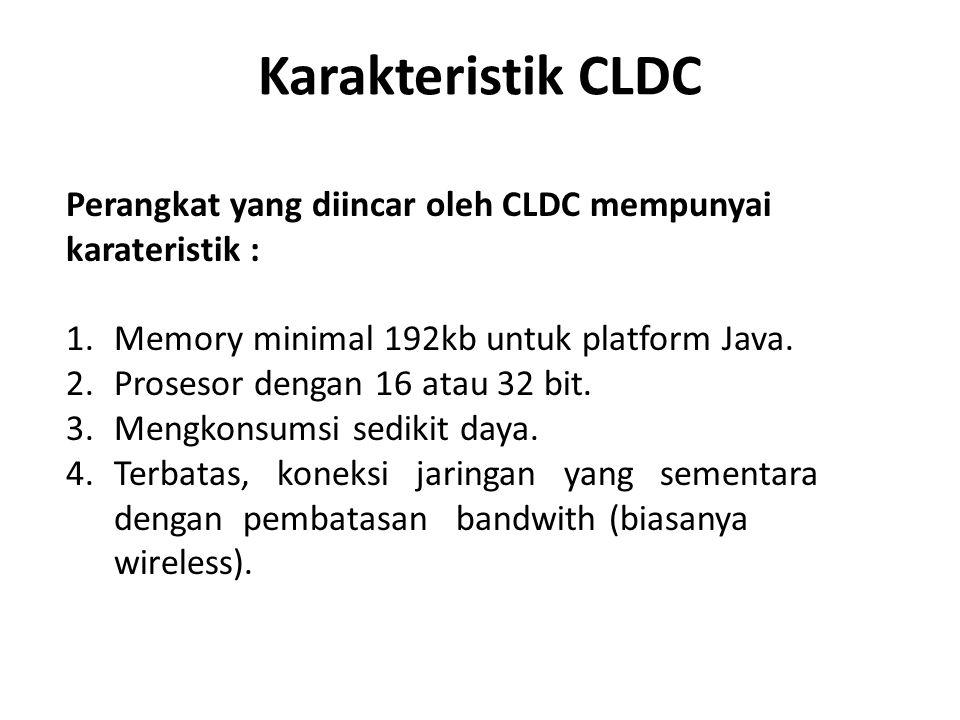 Karakteristik CLDC Perangkat yang diincar oleh CLDC mempunyai karateristik : Memory minimal 192kb untuk platform Java.