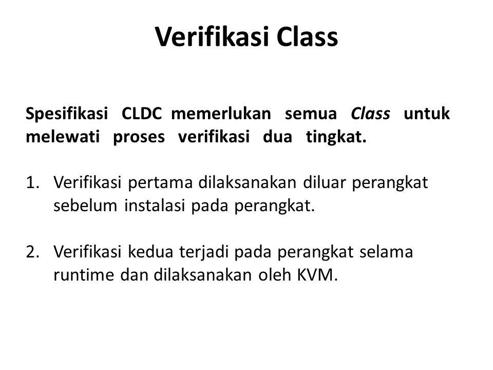 Verifikasi Class Spesifikasi CLDC memerlukan semua Class untuk melewati proses verifikasi dua tingkat.