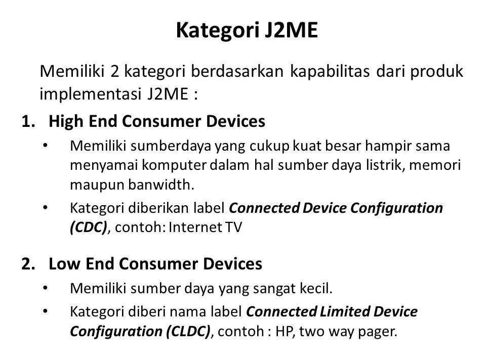 Kategori J2ME Memiliki 2 kategori berdasarkan kapabilitas dari produk implementasi J2ME : High End Consumer Devices.