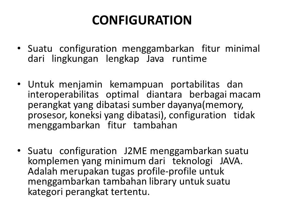 CONFIGURATION Suatu configuration menggambarkan fitur minimal dari lingkungan lengkap Java runtime.