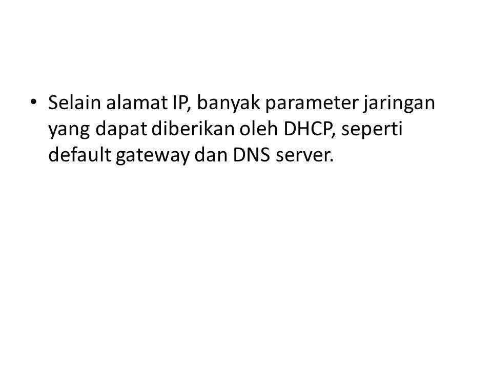 Selain alamat IP, banyak parameter jaringan yang dapat diberikan oleh DHCP, seperti default gateway dan DNS server.