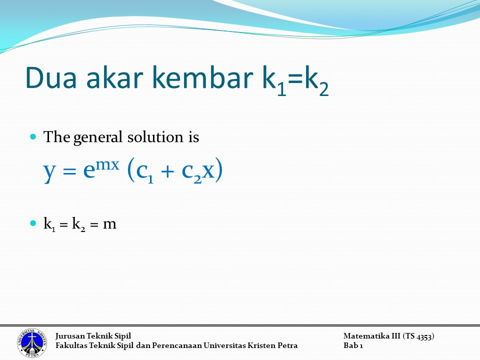 Dua akar kembar k1=k2 The general solution is y = emx (c1 + c2x)