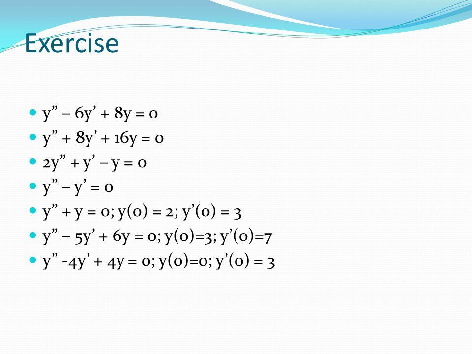Exercise y – 6y' + 8y = 0 y + 8y' + 16y = 0 2y + y' – y = 0