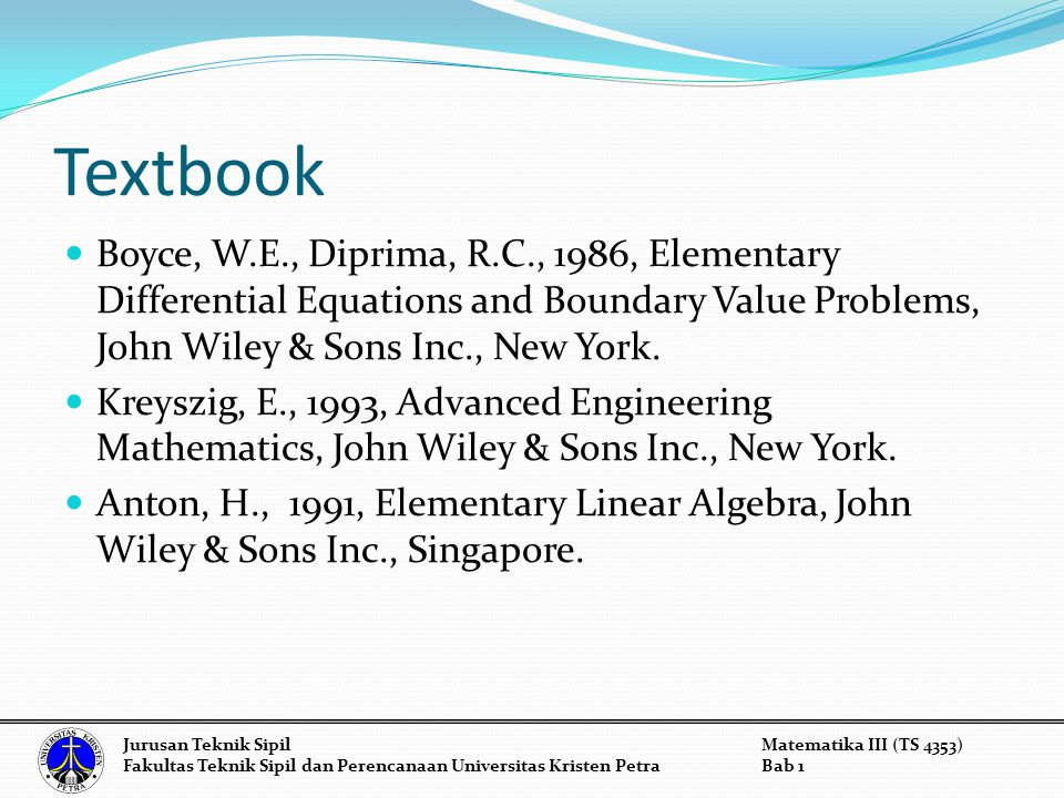 Textbook Boyce, W.E., Diprima, R.C., 1986, Elementary Differential Equations and Boundary Value Problems, John Wiley & Sons Inc., New York.
