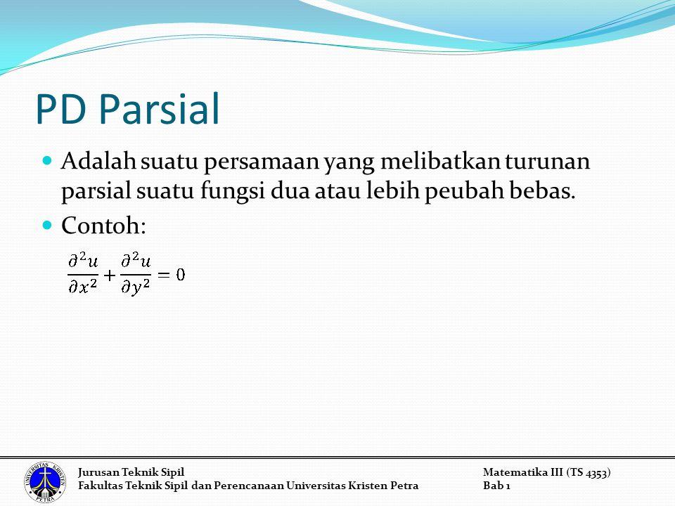PD Parsial Adalah suatu persamaan yang melibatkan turunan parsial suatu fungsi dua atau lebih peubah bebas.