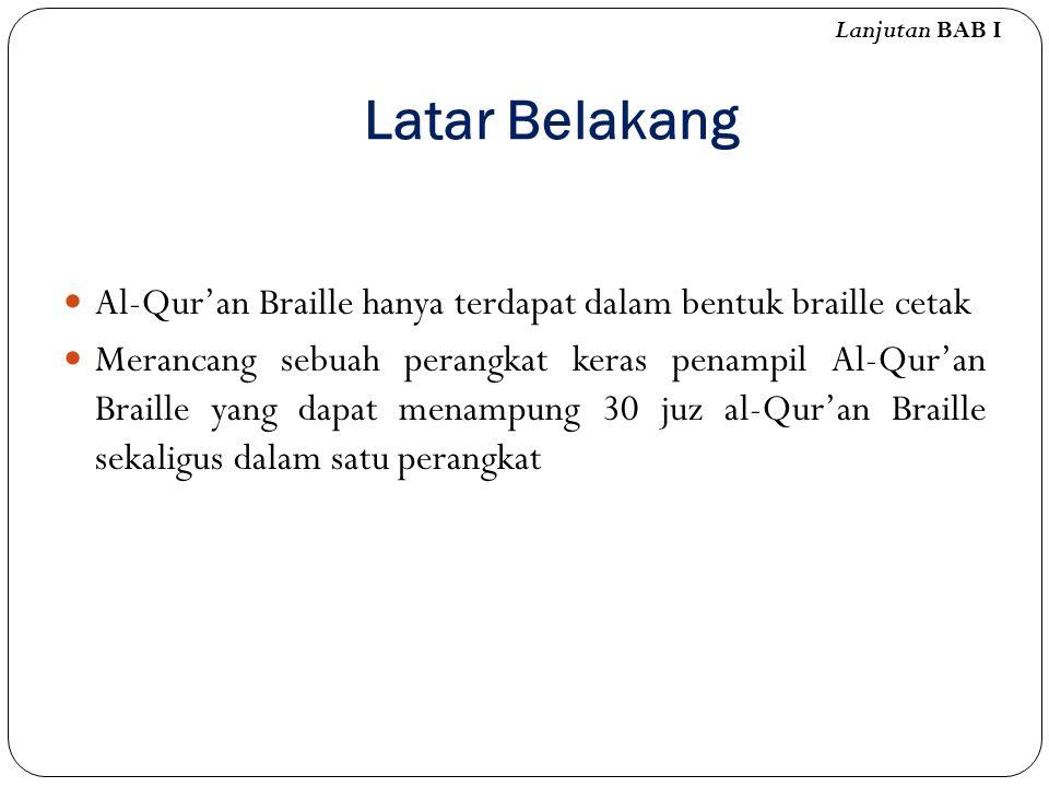 Lanjutan BAB I Latar Belakang. Al-Qur'an Braille hanya terdapat dalam bentuk braille cetak.