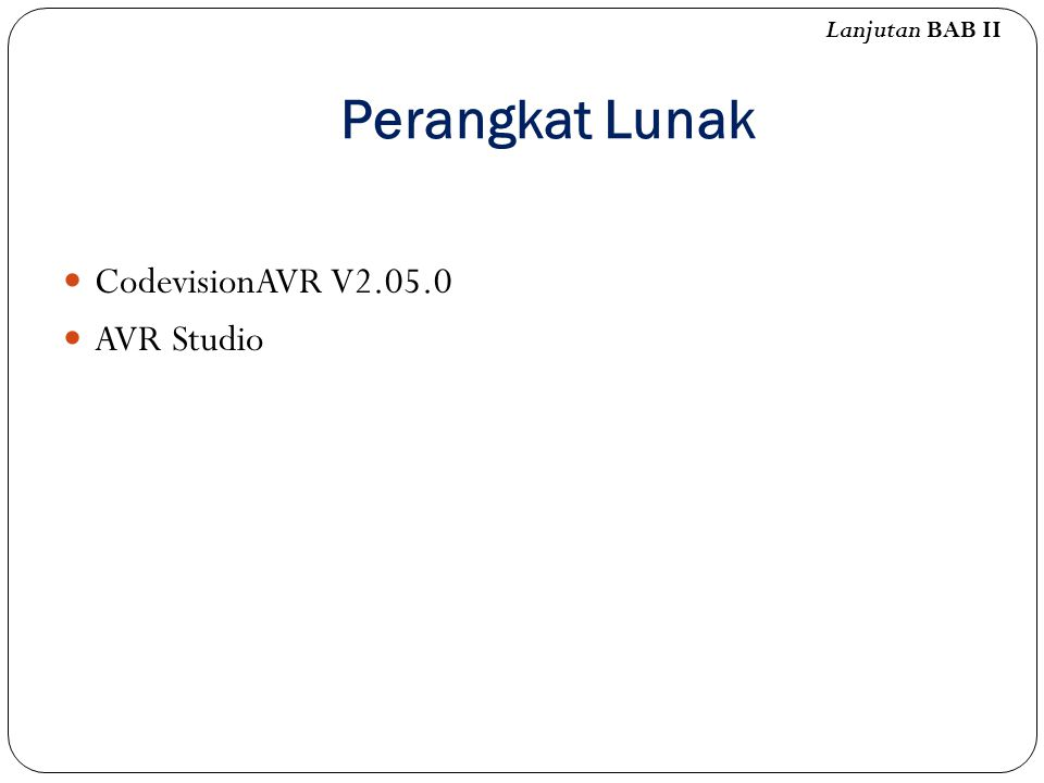 Lanjutan BAB II Perangkat Lunak CodevisionAVR V2.05.0 AVR Studio