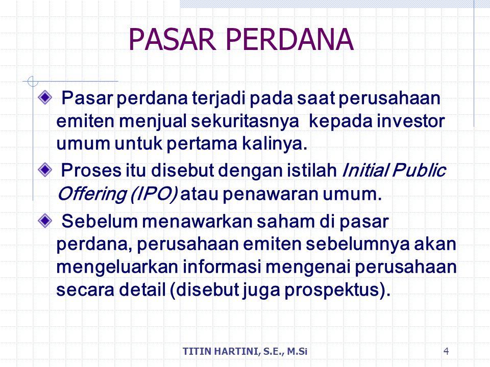 PASAR PERDANA Pasar perdana terjadi pada saat perusahaan emiten menjual sekuritasnya kepada investor umum untuk pertama kalinya.