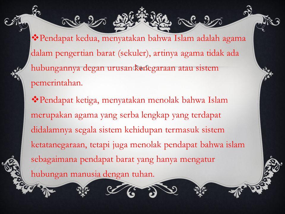 Pendapat kedua, menyatakan bahwa Islam adalah agama dalam pengertian barat (sekuler), artinya agama tidak ada hubungannya degan urusan kenegaraan atau sistem pemerintahan.