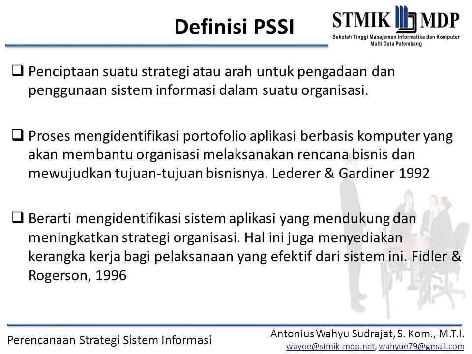 Definisi PSSI Penciptaan suatu strategi atau arah untuk pengadaan dan penggunaan sistem informasi dalam suatu organisasi.