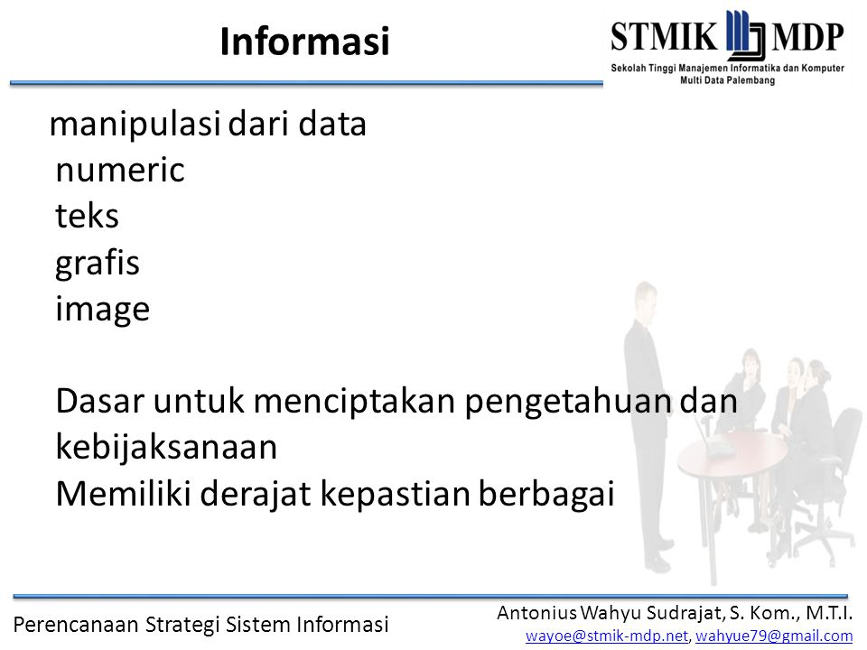 Informasi manipulasi dari data numeric teks grafis image Dasar untuk menciptakan pengetahuan dan kebijaksanaan Memiliki derajat kepastian berbagai.