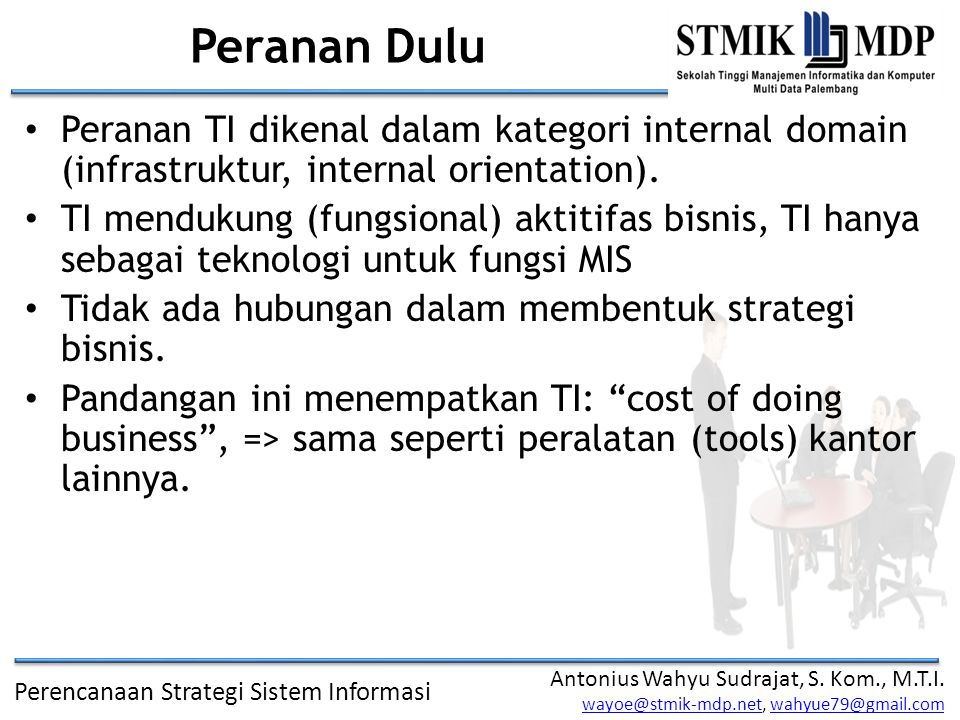Peranan Dulu Peranan TI dikenal dalam kategori internal domain (infrastruktur, internal orientation).