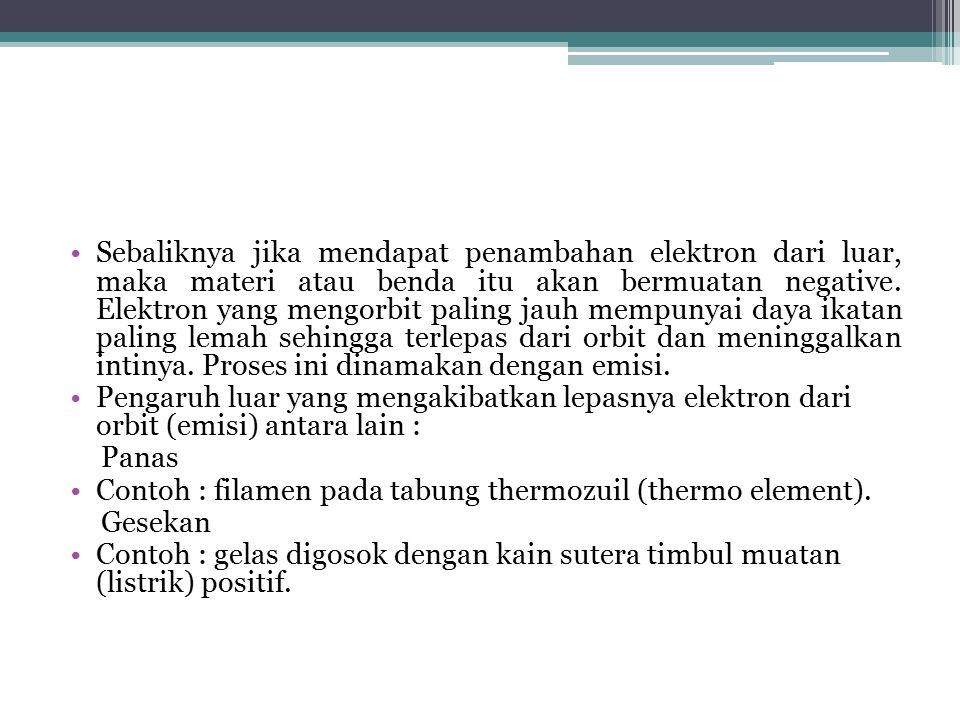 Contoh : filamen pada tabung thermozuil (thermo element).