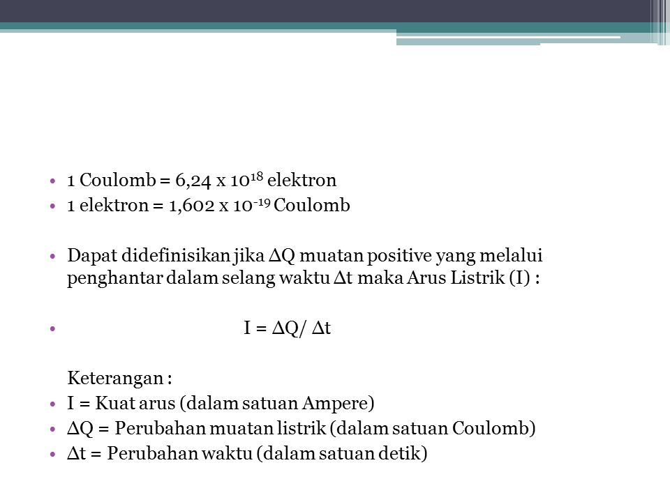 1 Coulomb = 6,24 x 1018 elektron 1 elektron = 1,602 x 10-19 Coulomb.