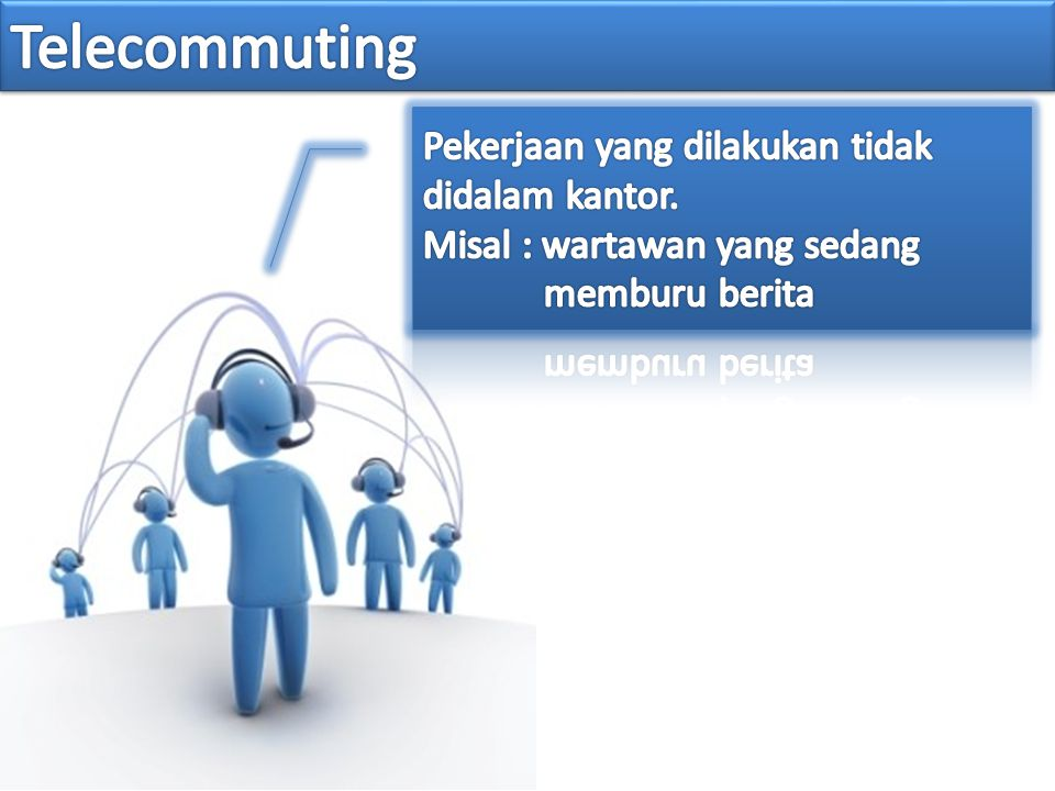 Telecommuting Pekerjaan yang dilakukan tidak didalam kantor.