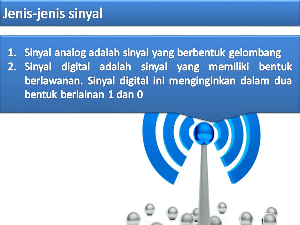 Jenis-jenis sinyal Sinyal analog adalah sinyal yang berbentuk gelombang.