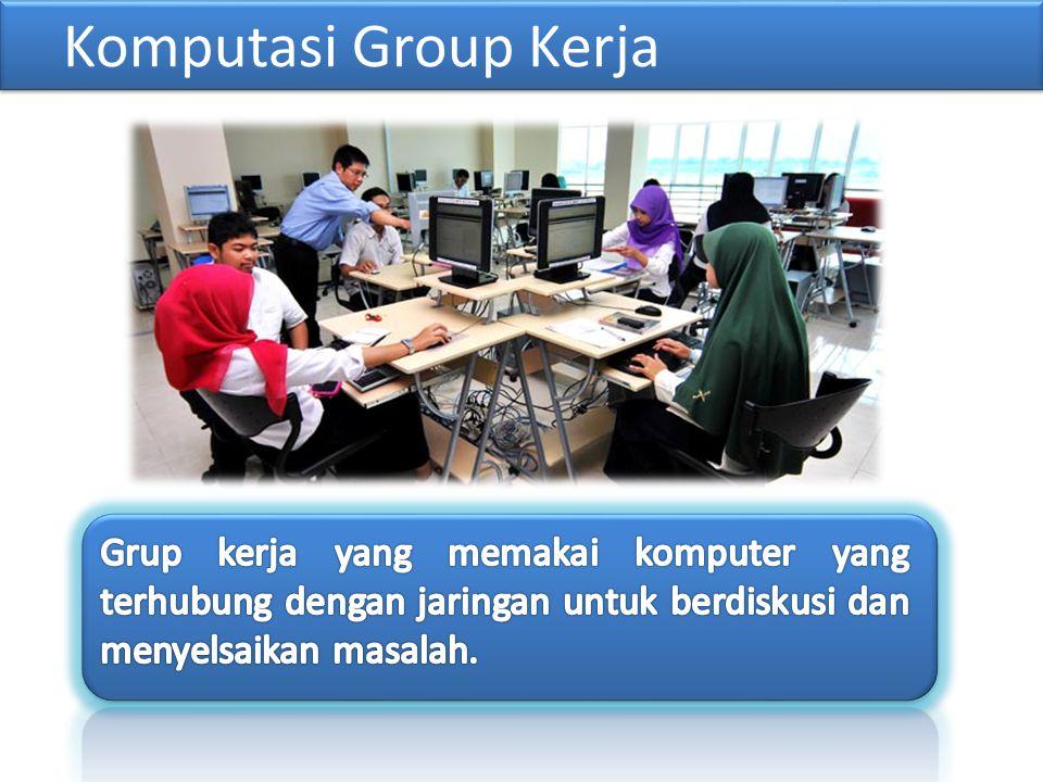 Komputasi Group Kerja Grup kerja yang memakai komputer yang terhubung dengan jaringan untuk berdiskusi dan menyelsaikan masalah.