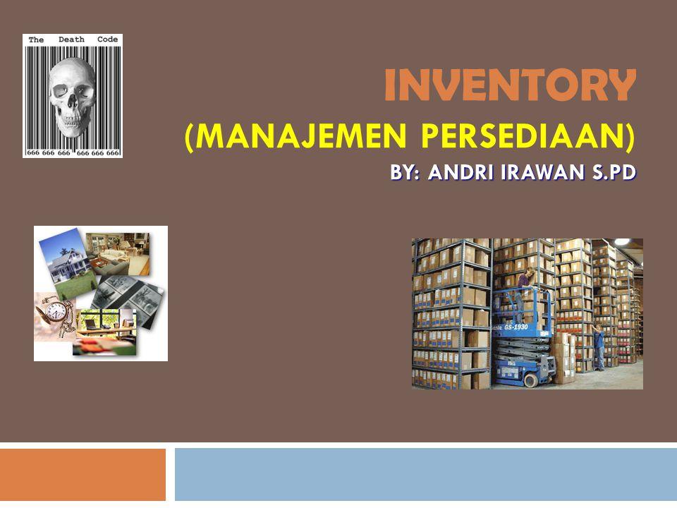 INVENTORY (Manajemen Persediaan) By: Andri Irawan S.Pd