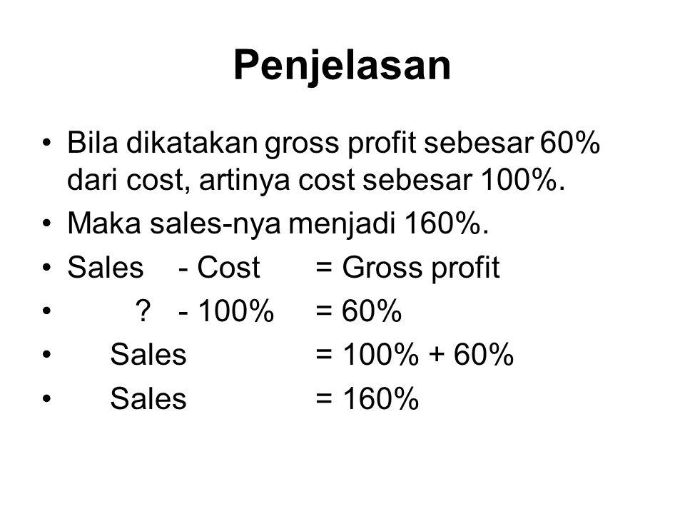Penjelasan Bila dikatakan gross profit sebesar 60% dari cost, artinya cost sebesar 100%. Maka sales-nya menjadi 160%.