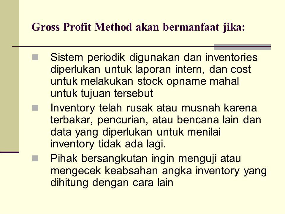 Gross Profit Method akan bermanfaat jika: