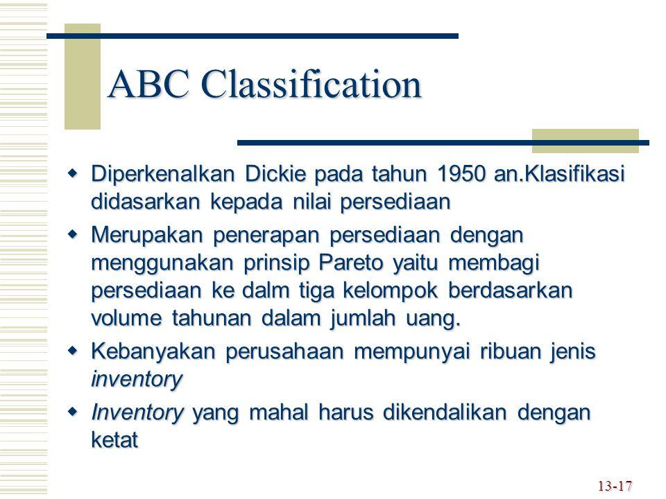 ABC Classification Diperkenalkan Dickie pada tahun 1950 an.Klasifikasi didasarkan kepada nilai persediaan.