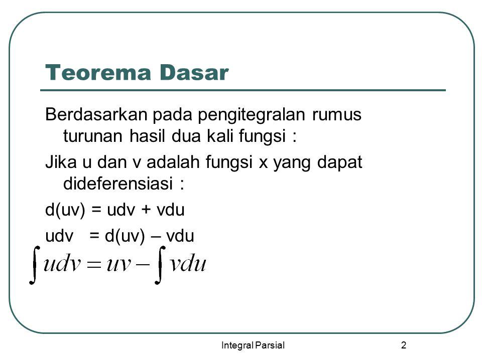 Teorema Dasar Berdasarkan pada pengitegralan rumus turunan hasil dua kali fungsi : Jika u dan v adalah fungsi x yang dapat dideferensiasi :