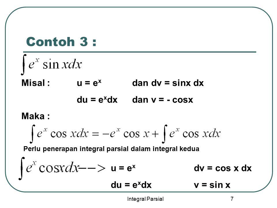 Contoh 3 : Misal : u = ex dan dv = sinx dx du = exdx dan v = - cosx
