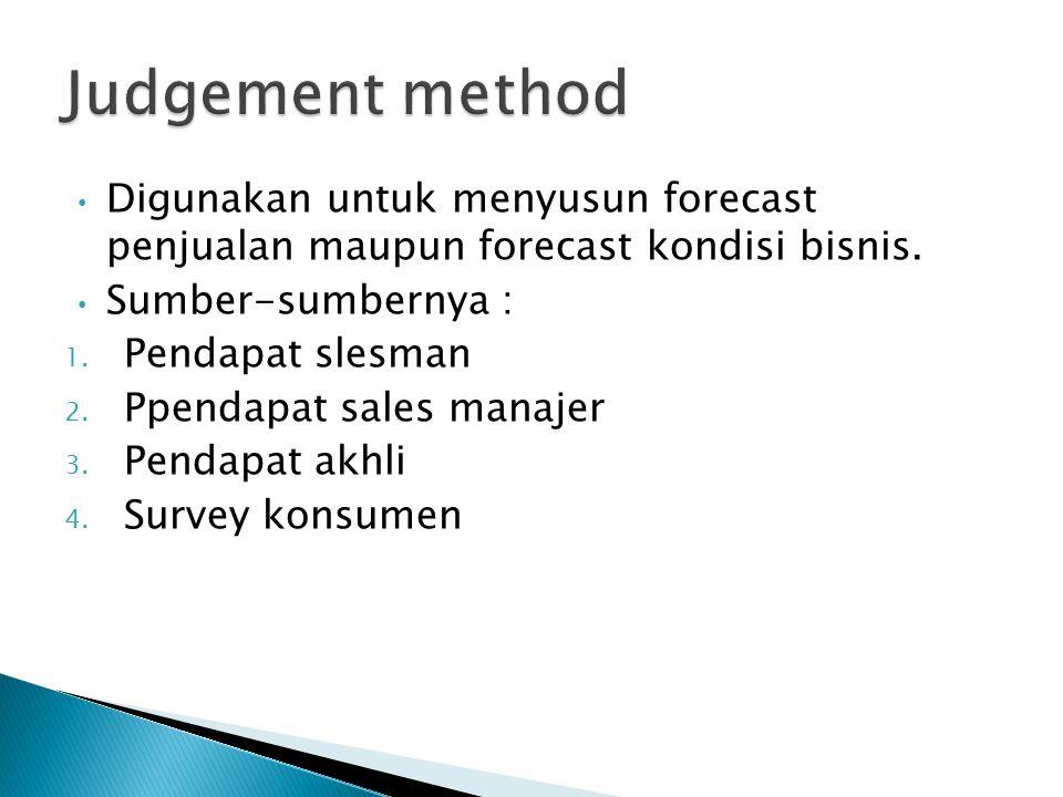 Judgement method Digunakan untuk menyusun forecast penjualan maupun forecast kondisi bisnis. Sumber-sumbernya :