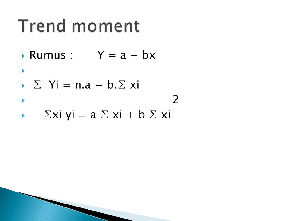 Trend moment Rumus : Y = a + bx ∑ Yi = n.a + b.∑ xi 2