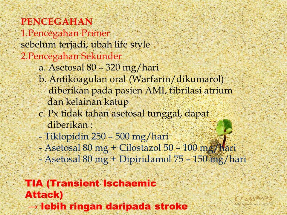 PENCEGAHAN Pencegahan Primer. sebelum terjadi, ubah life style. Pencegahan Sekunder. a. Asetosal 80 – 320 mg/hari.
