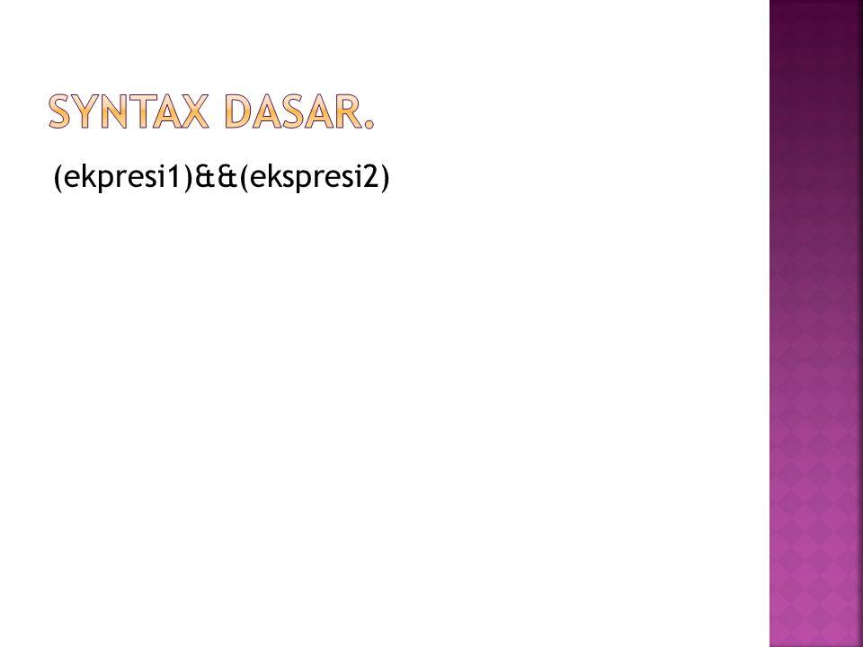 Syntax dasar. (ekpresi1)&&(ekspresi2)