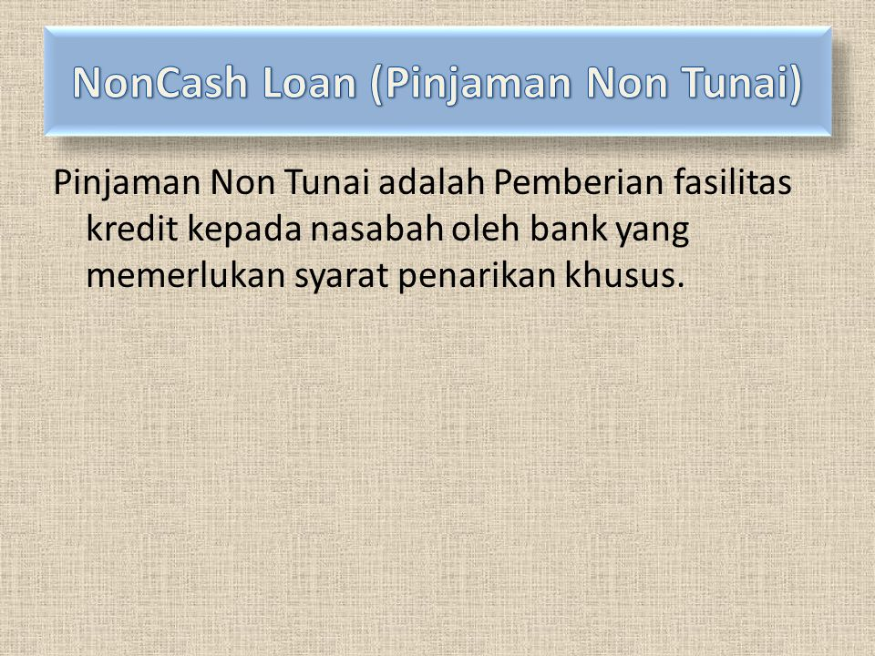 NonCash Loan (Pinjaman Non Tunai)