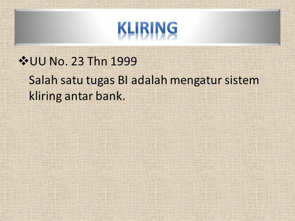 Kliring UU No. 23 Thn 1999 Salah satu tugas BI adalah mengatur sistem kliring antar bank.
