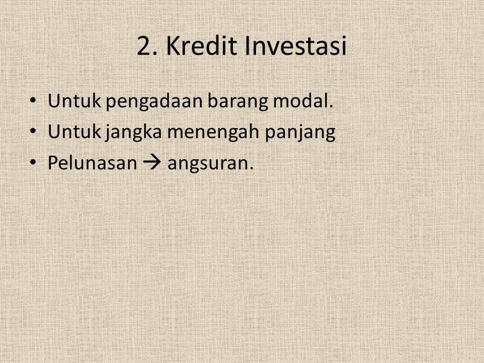 2. Kredit Investasi Untuk pengadaan barang modal.
