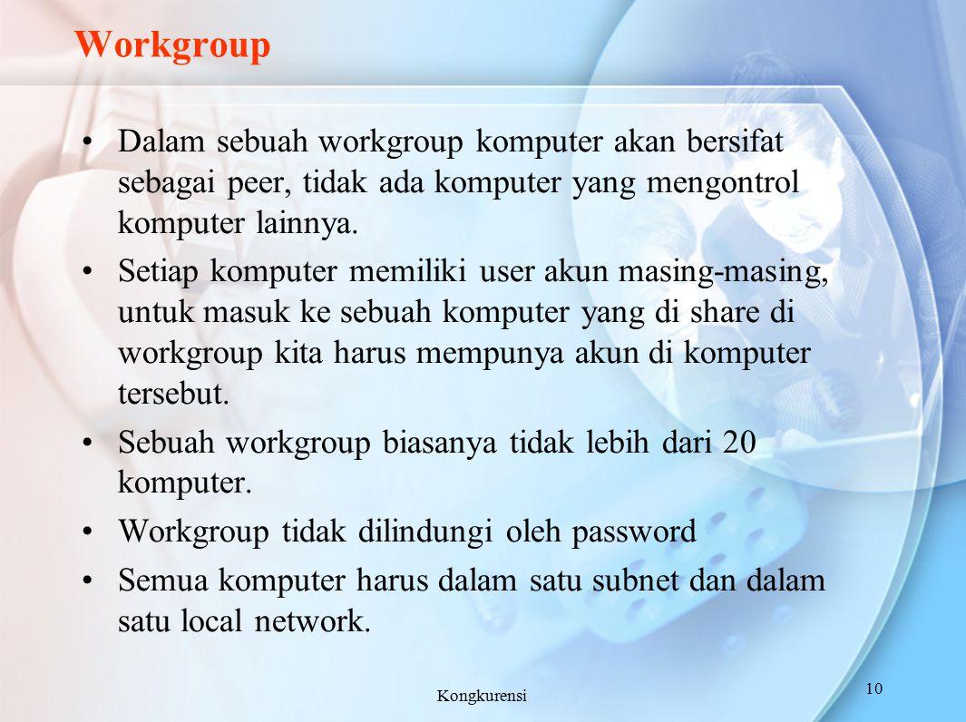 Workgroup Dalam sebuah workgroup komputer akan bersifat sebagai peer, tidak ada komputer yang mengontrol komputer lainnya.