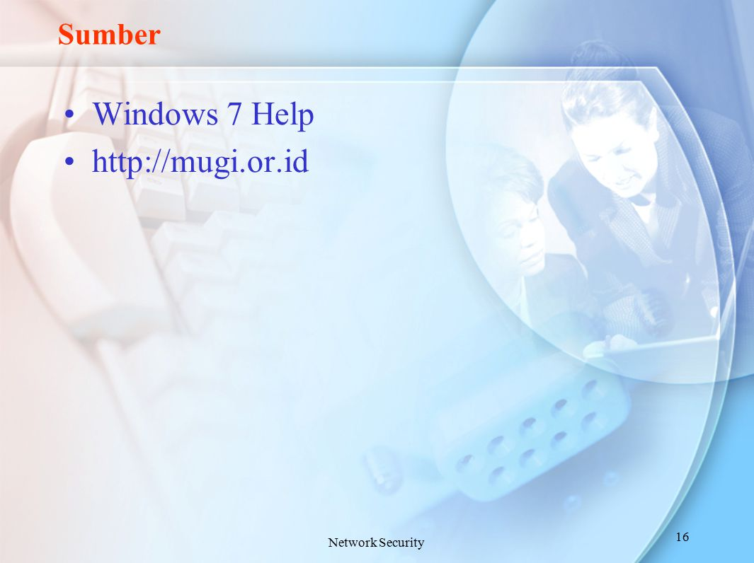 Sumber Windows 7 Help http://mugi.or.id Network Security