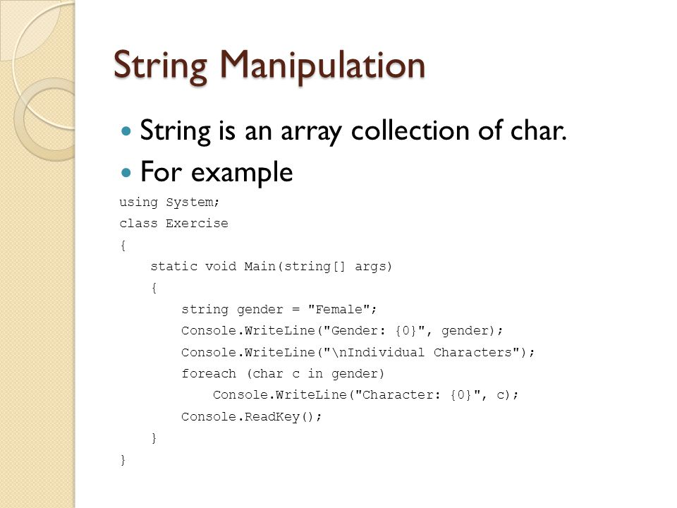 String Manipulation String is an array collection of char. For example