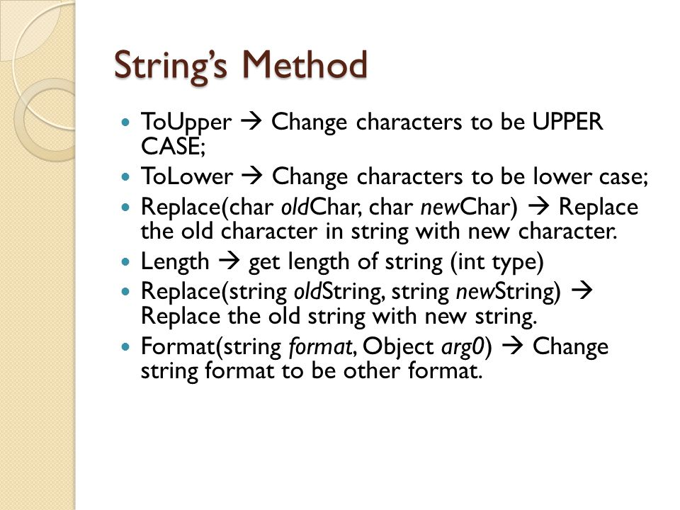 String's Method ToUpper  Change characters to be UPPER CASE;