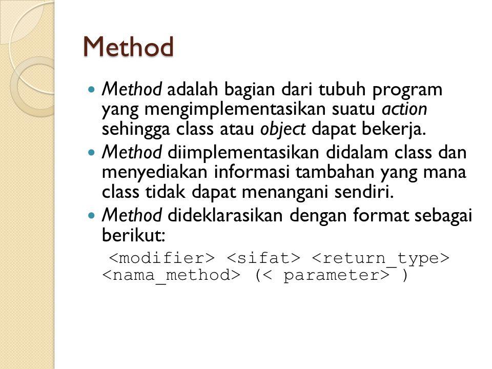 Method Method adalah bagian dari tubuh program yang mengimplementasikan suatu action sehingga class atau object dapat bekerja.