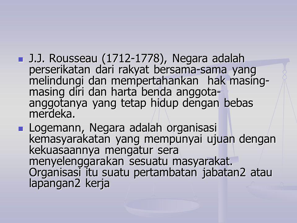 J.J. Rousseau (1712-1778), Negara adalah perserikatan dari rakyat bersama-sama yang melindungi dan mempertahankan hak masing-masing diri dan harta benda anggota-anggotanya yang tetap hidup dengan bebas merdeka.