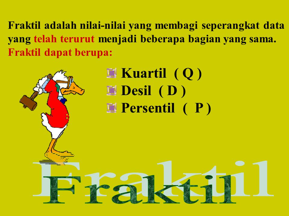 Kuartil ( Q ) Desil ( D ) Persentil ( P ) Fraktil