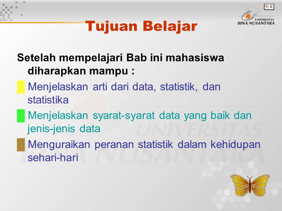 Tujuan Belajar Setelah mempelajari Bab ini mahasiswa diharapkan mampu : ▓ Menjelaskan arti dari data, statistik, dan statistika.