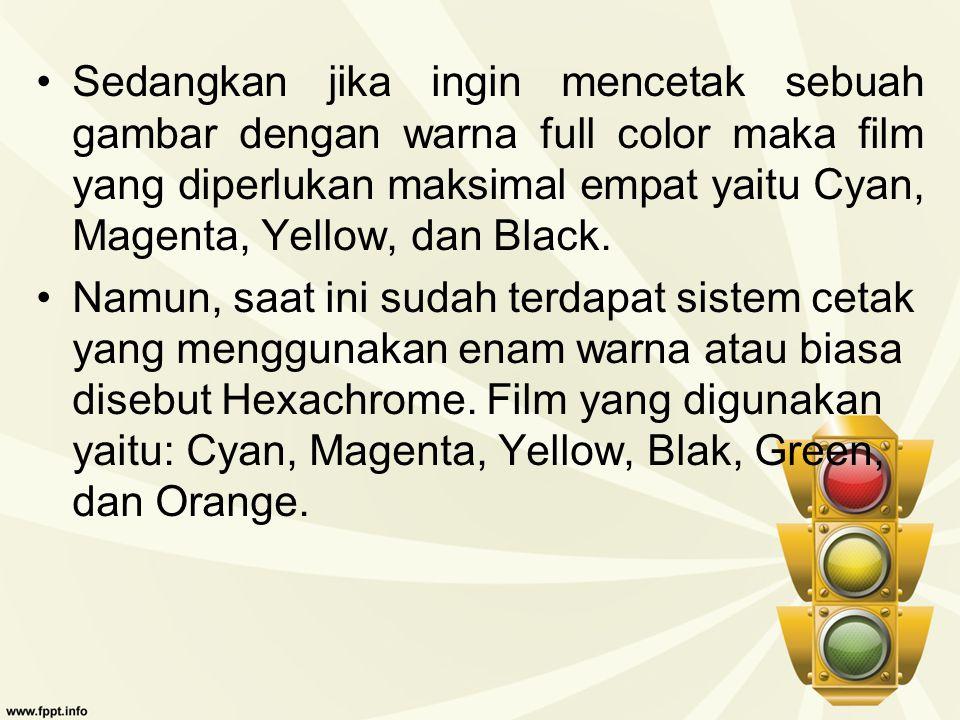 Sedangkan jika ingin mencetak sebuah gambar dengan warna full color maka film yang diperlukan maksimal empat yaitu Cyan, Magenta, Yellow, dan Black.