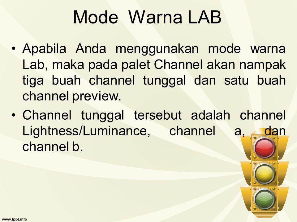 Mode Warna LAB Apabila Anda menggunakan mode warna Lab, maka pada palet Channel akan nampak tiga buah channel tunggal dan satu buah channel preview.