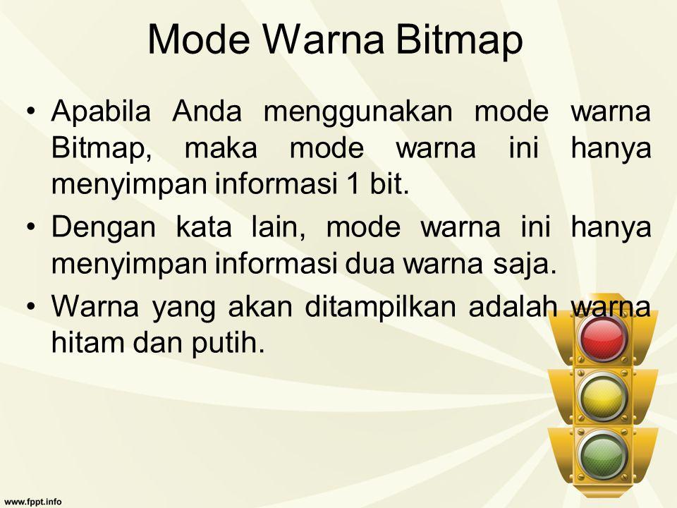 Mode Warna Bitmap Apabila Anda menggunakan mode warna Bitmap, maka mode warna ini hanya menyimpan informasi 1 bit.