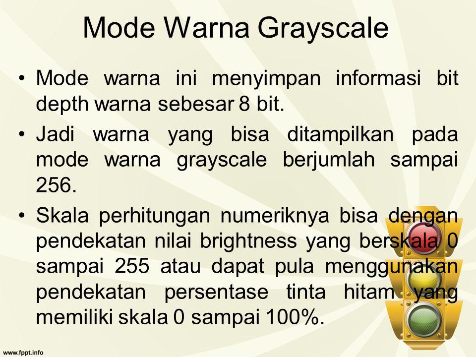Mode Warna Grayscale Mode warna ini menyimpan informasi bit depth warna sebesar 8 bit.